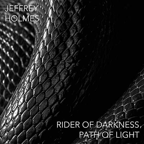 Jeffrey Holmes – Rider of Darkness, Path of Light